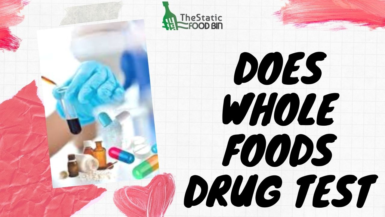 Does Whole Foods Drug Test