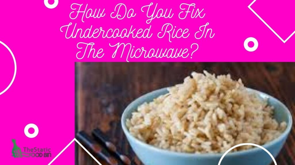How Do You Fix Undercooked Rice In The Microwave