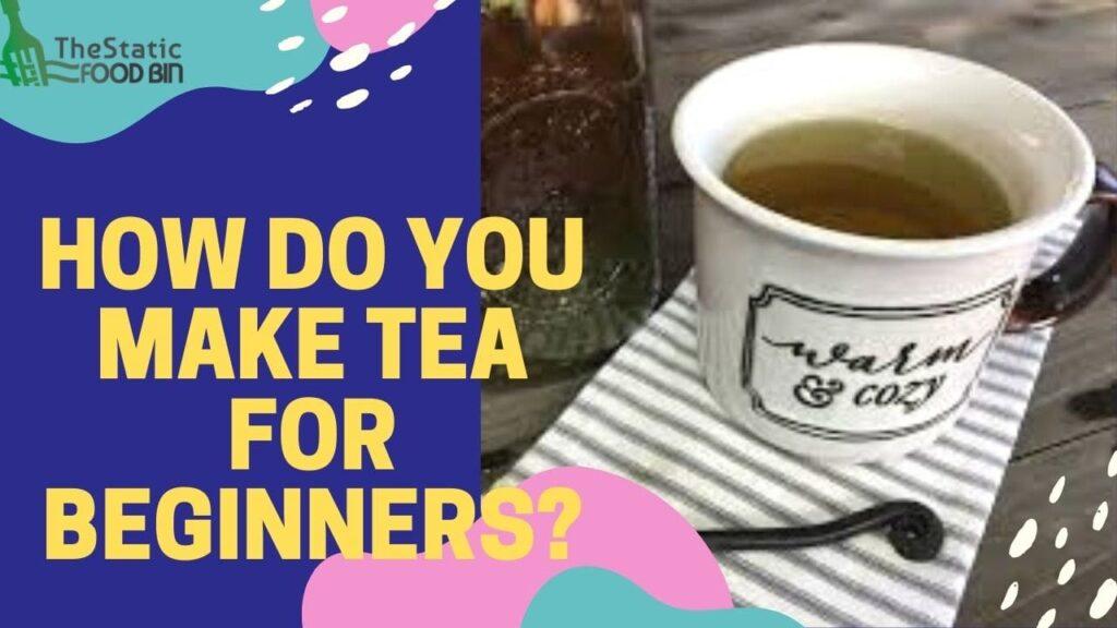 How Do You Make Tea For Beginners