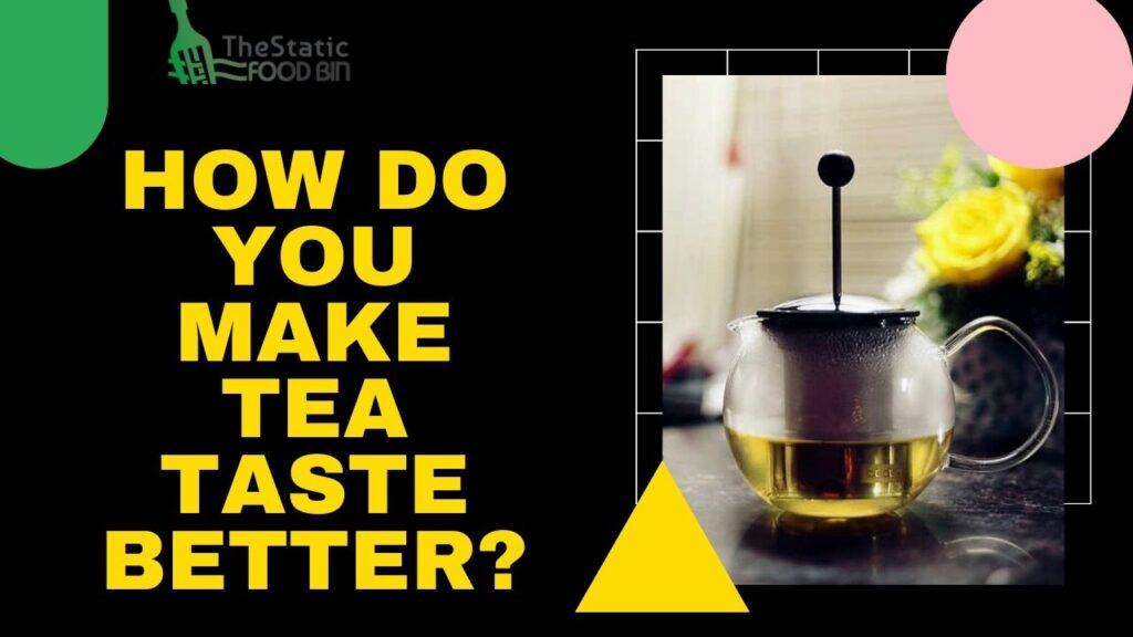 How Do You Make Tea Taste Better