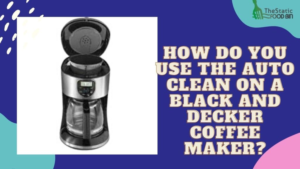 How Do You Use The Auto Clean On A Black And Decker Coffee Maker
