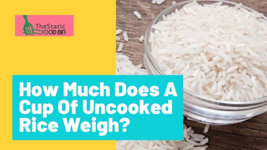 How Much Does A Cup Of Uncooked Rice Weigh