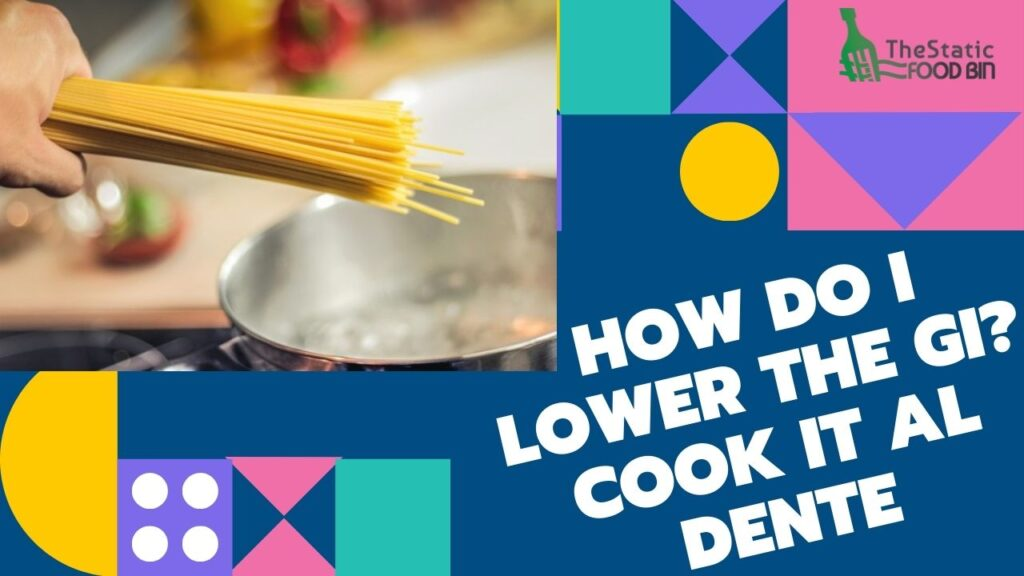 How do I lower the GI Cook it al dente