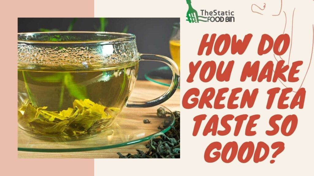 How do you make green tea taste so good