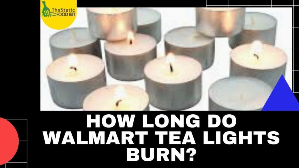 How long do Walmart tea lights burn