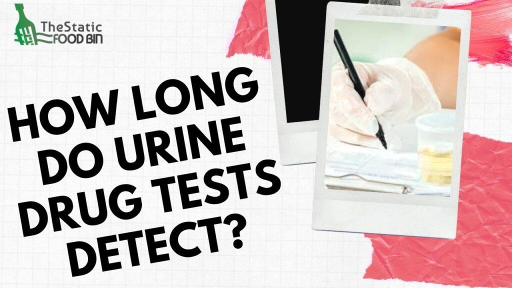 How long do urine drug tests detect