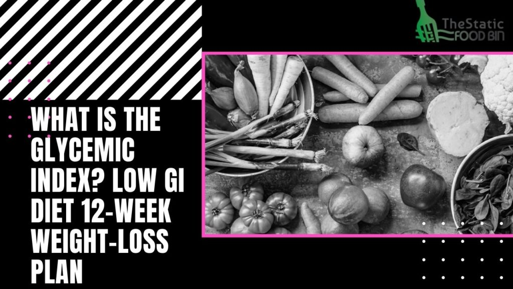 What Is the Glycemic Index Low gi diet 12-week weight-loss plan