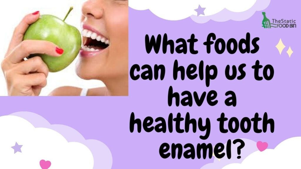 What foods can help us to have a healthy tooth enamel