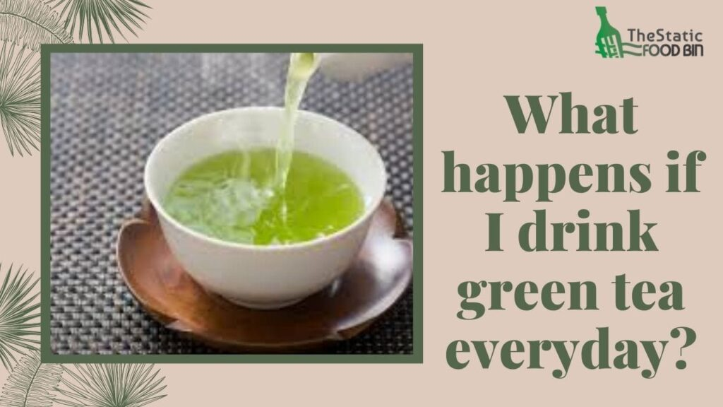 What happens if I drink green tea everyday