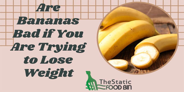 Are Bananas Bad if You Are Trying to Lose Weight