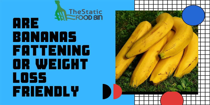 Are Bananas Fattening or Weight Loss Friendly