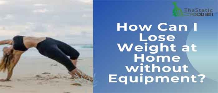 How Can I Lose Weight at Home without Equipment