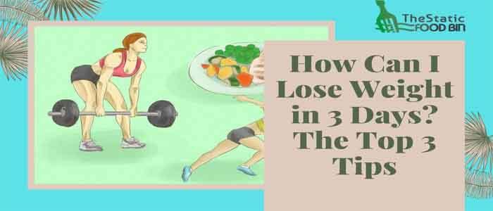How Can I Lose Weight in 3 Days The Top 3 Tips