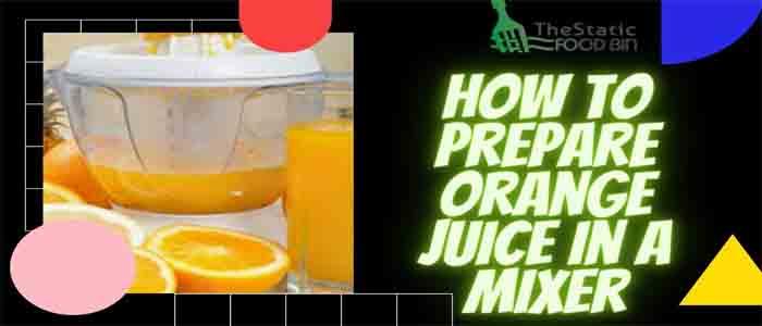 How to Prepare Orange Juice in a Mixer