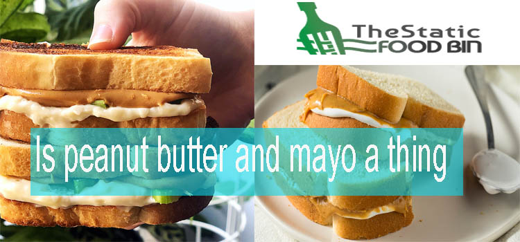 Is peanut butter and mayo a thing