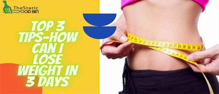Top 3 Tips-How Can I Lose Weight in 3 Days