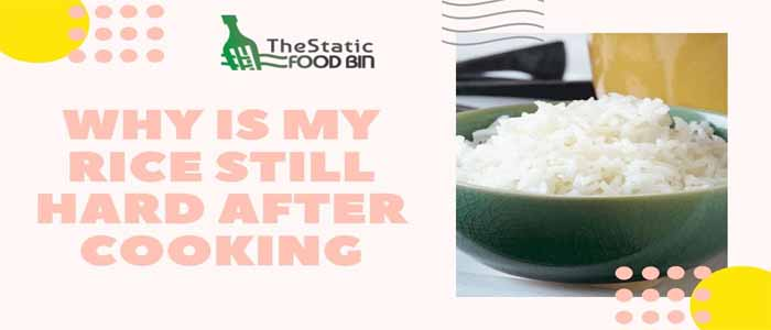 Why is My Rice Still Hard after Cooking