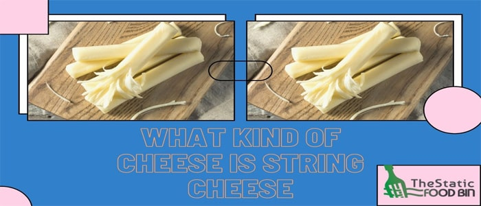 Why Should You Choose The String Cheese