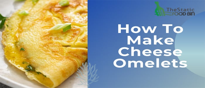 How To Make Cheese Omelets