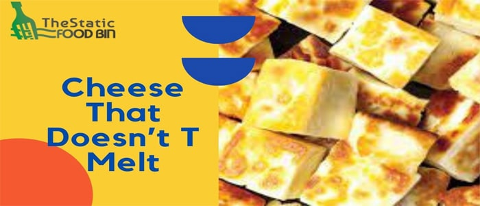 Cheese That Doesn't T Melt