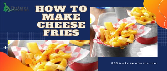 How To Make Cheese Fries