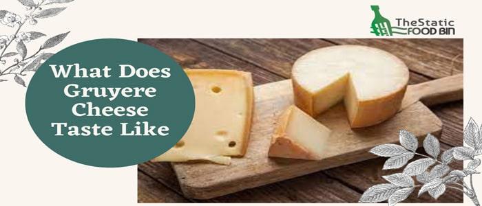What Does Gruyere Cheese Taste Like