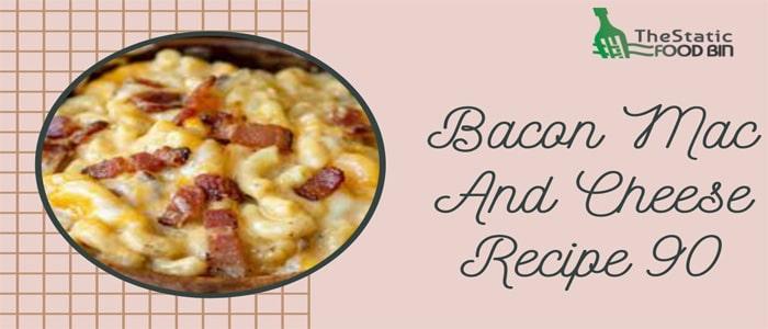 Bacon Mac And Cheese Recipe 90
