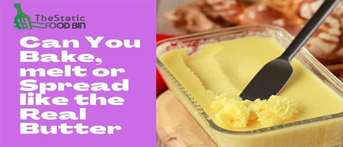 Can You Bake, melt or Spread like the Real Butter