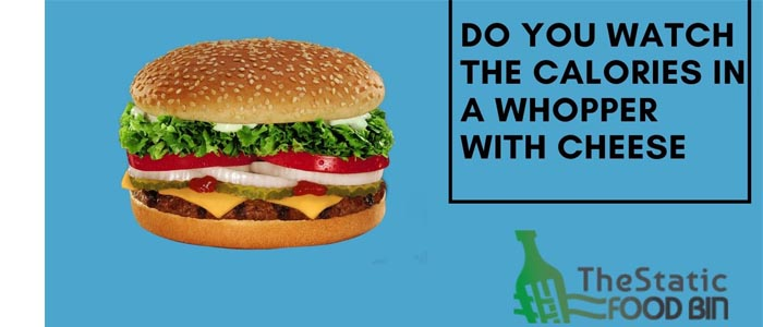 Do You Watch the calories in a Whopper with Cheese