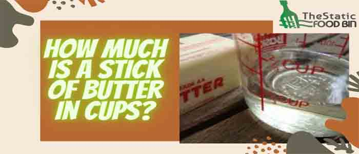 How Much Is A Stick Of Butter In Cups