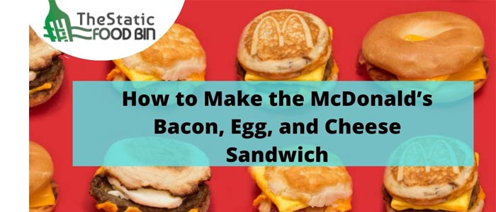 How to Make the McDonald's Bacon, Egg, and Cheese Sandwich