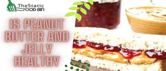 Is Peanut Butter And Jelly Healthy