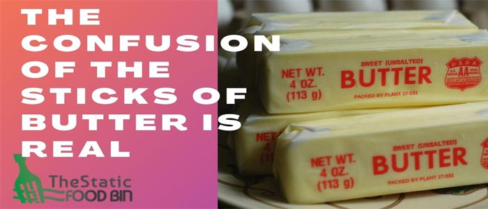 The Confusion of the Sticks of Butter is Real