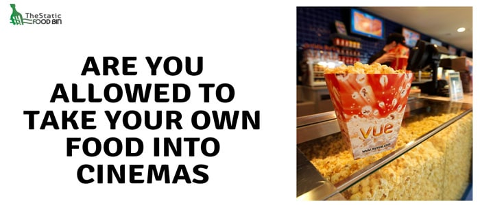 Are you allowed to take your own food into cinemas