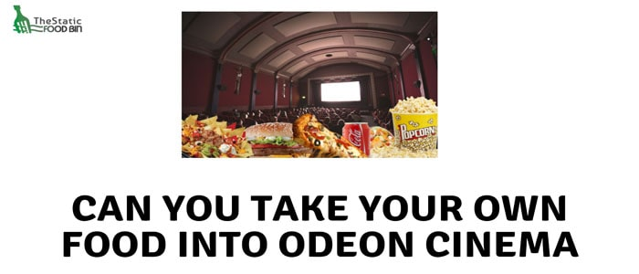 Can you take your own food into Odeon cinema