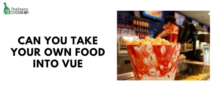 Can you take your own food into vue