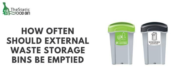 How often should external waste storage bins be emptied