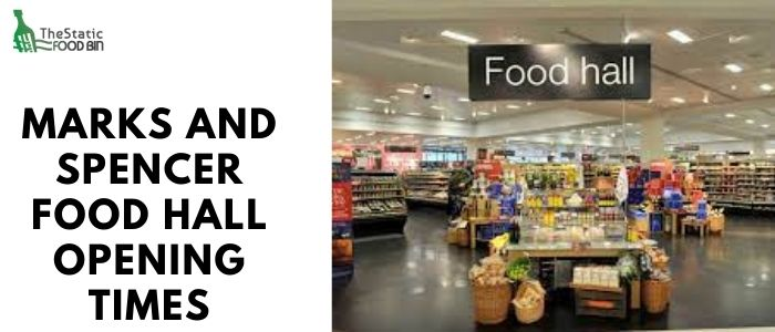 Marks and spencer food hall opening times
