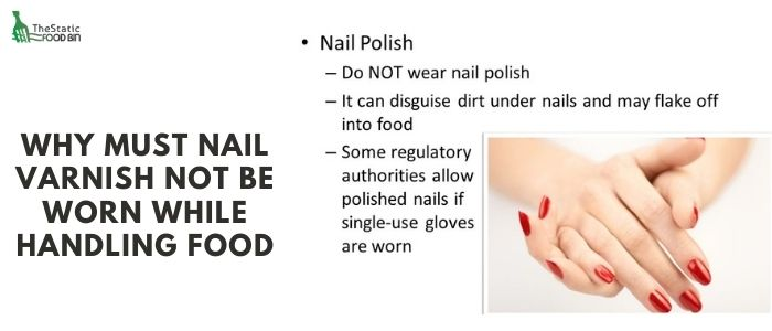 Why must nail varnish not be worn while handling food